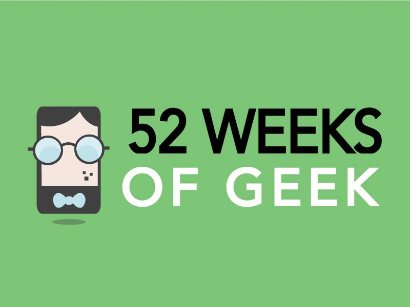 52 Weeks of Geek! – Daniel Johnson's Tech Blog!
